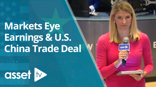 Markets Eye Earnings & U.S. China Trade...